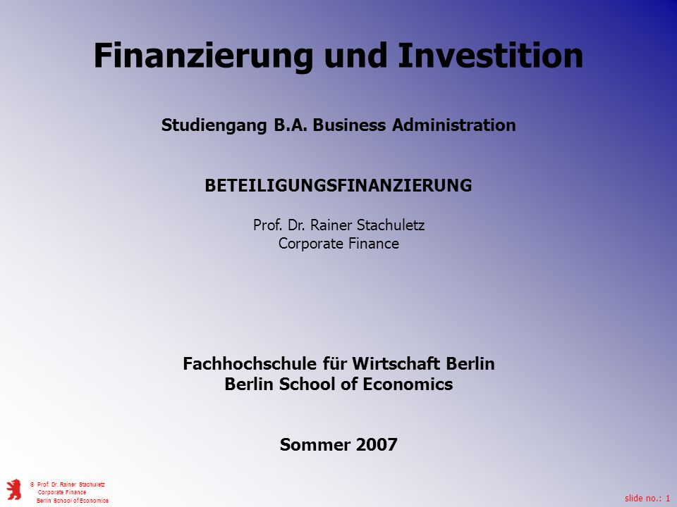 slide no.: 1 © Prof. Dr. Rainer Stachuletz Corporate Finance Berlin School of Economics Finanzierung und Investition Studiengang B.A. Business Adminis