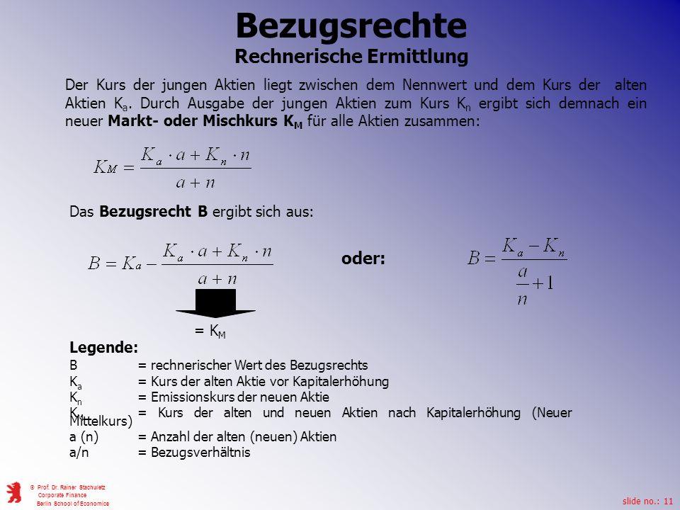 slide no.: 11 © Prof. Dr. Rainer Stachuletz Corporate Finance Berlin School of Economics Bezugsrechte Rechnerische Ermittlung = K M Das Bezugsrecht B