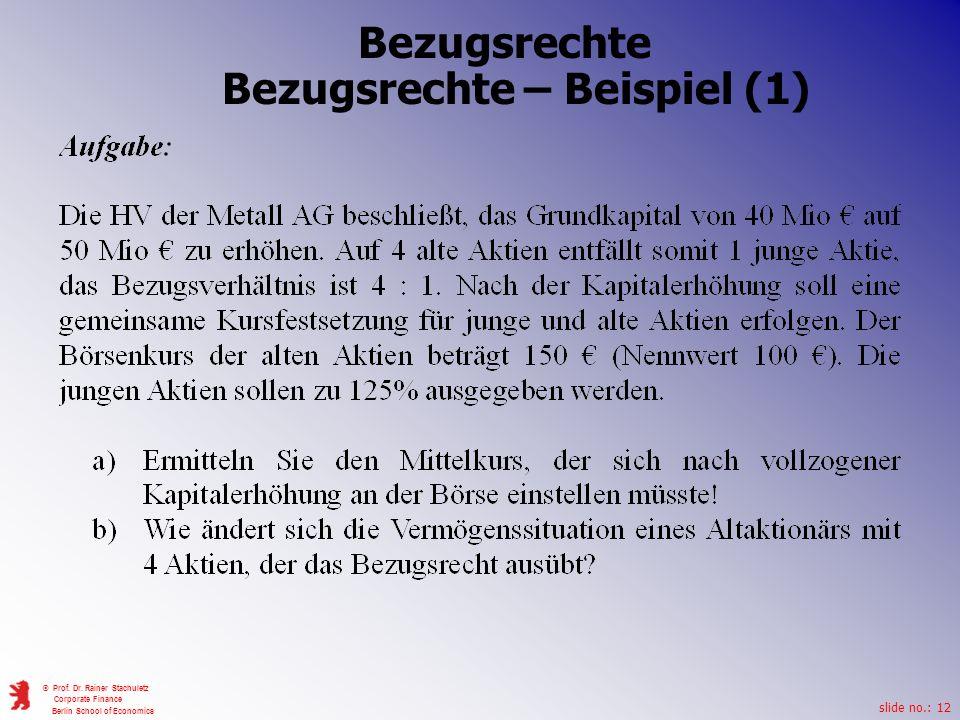 slide no.: 12 © Prof. Dr. Rainer Stachuletz Corporate Finance Berlin School of Economics Bezugsrechte Bezugsrechte – Beispiel (1)