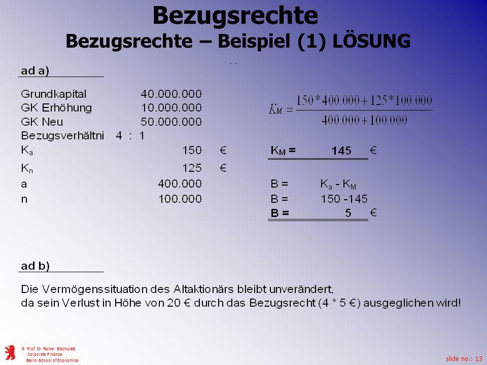 slide no.: 13 © Prof. Dr. Rainer Stachuletz Corporate Finance Berlin School of Economics Bezugsrechte Bezugsrechte – Beispiel (1) LÖSUNG