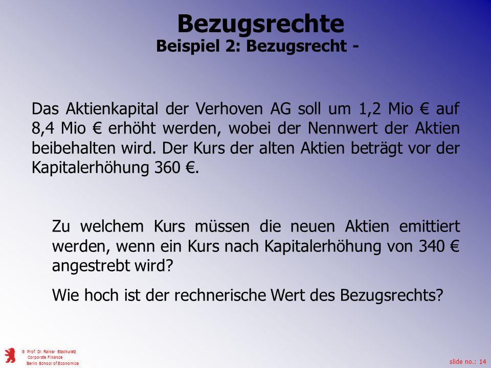 slide no.: 14 © Prof. Dr. Rainer Stachuletz Corporate Finance Berlin School of Economics Bezugsrechte Beispiel 2: Bezugsrecht - Das Aktienkapital der