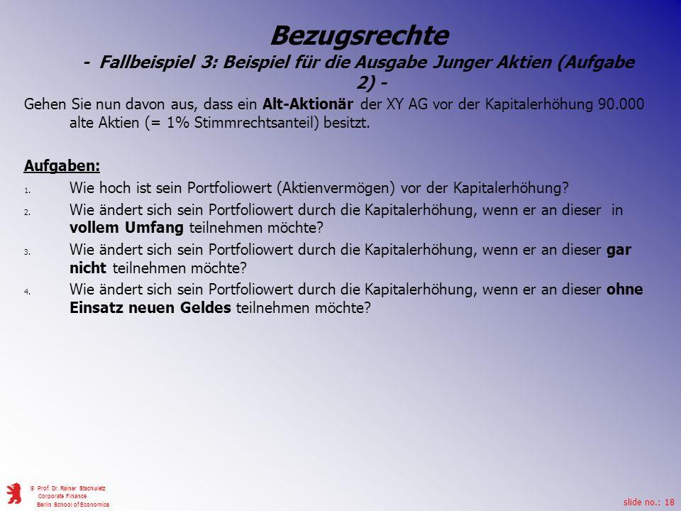slide no.: 18 © Prof. Dr. Rainer Stachuletz Corporate Finance Berlin School of Economics Bezugsrechte - Fallbeispiel 3: Beispiel für die Ausgabe Junge