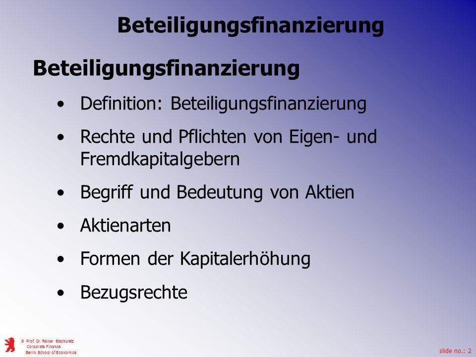 slide no.: 2 © Prof. Dr. Rainer Stachuletz Corporate Finance Berlin School of Economics Beteiligungsfinanzierung Definition: Beteiligungsfinanzierung
