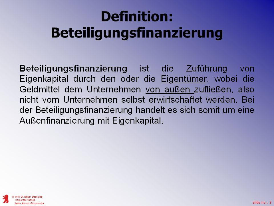slide no.: 3 © Prof. Dr. Rainer Stachuletz Corporate Finance Berlin School of Economics Definition: Beteiligungsfinanzierung