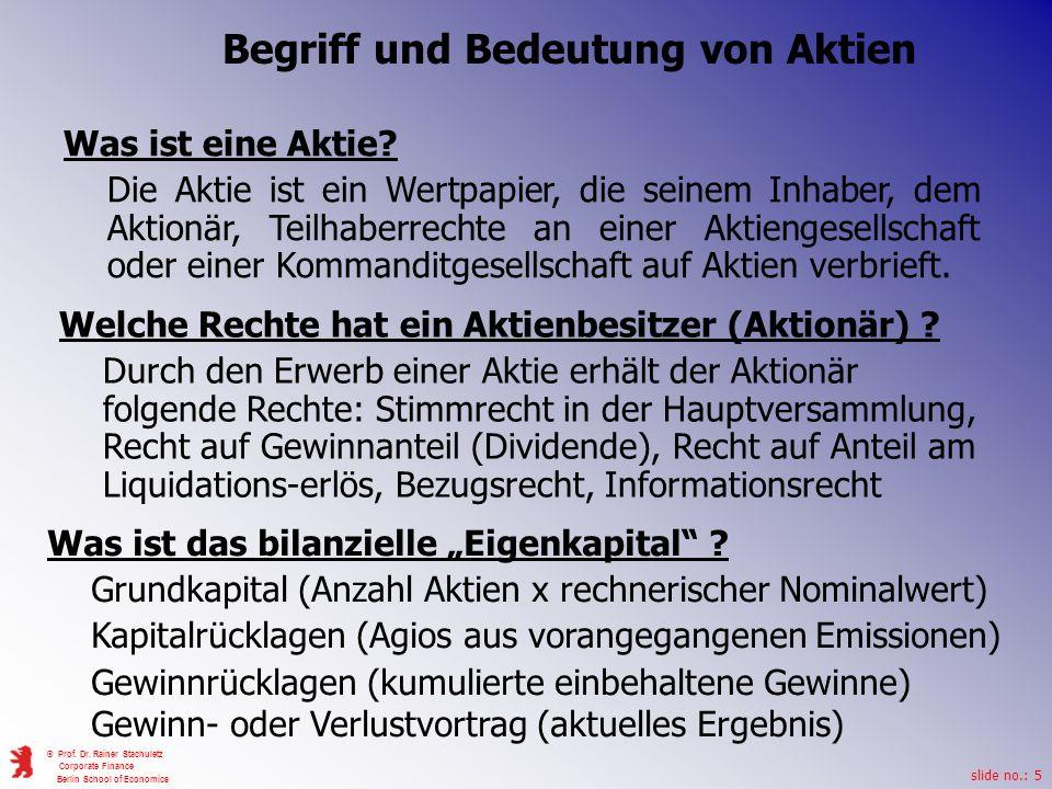 slide no.: 5 © Prof. Dr. Rainer Stachuletz Corporate Finance Berlin School of Economics Begriff und Bedeutung von Aktien Was ist eine Aktie? Die Aktie