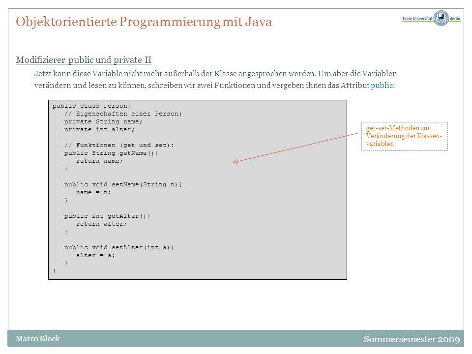 Sommersemester 2009 Marco Block Objektorientierte Programmierung mit Java Modifizierer public und private II Jetzt kann diese Variable nicht mehr auße
