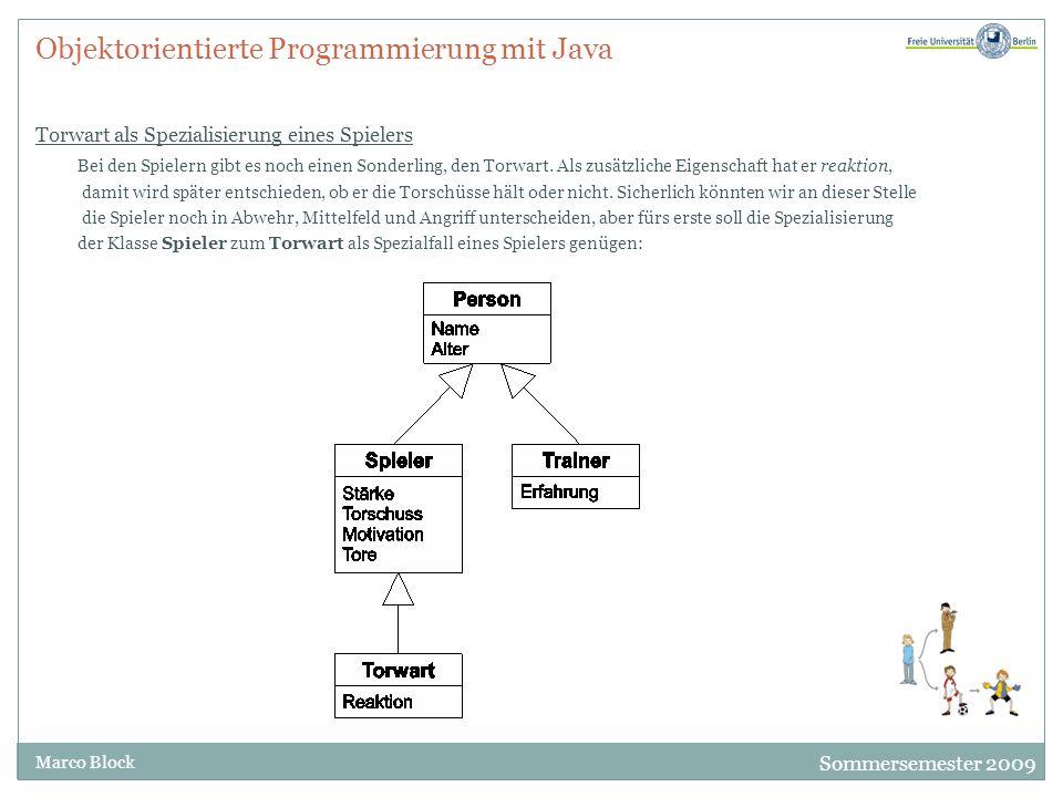 Sommersemester 2009 Marco Block Objektorientierte Programmierung mit Java Torwart als Spezialisierung eines Spielers Bei den Spielern gibt es noch ein