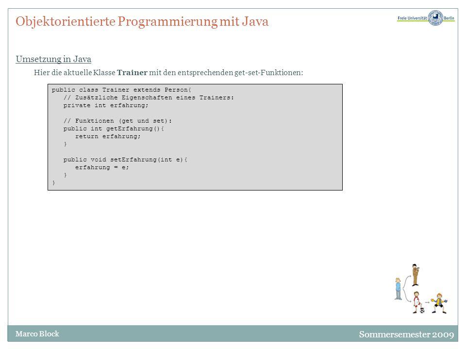 Sommersemester 2009 Marco Block Objektorientierte Programmierung mit Java Umsetzung in Java Hier die aktuelle Klasse Trainer mit den entsprechenden ge