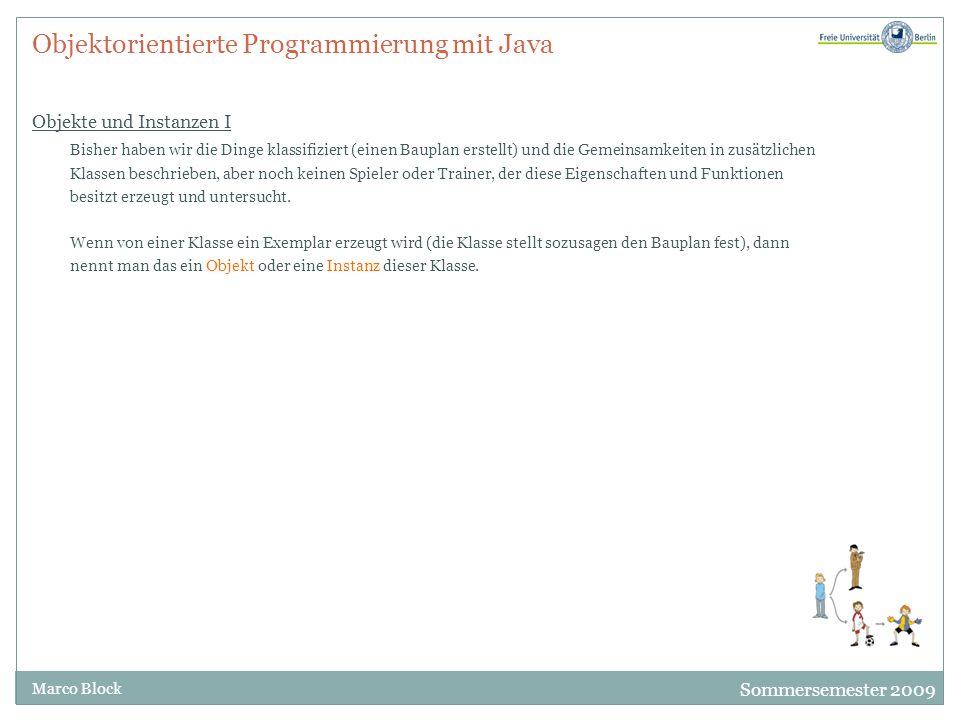 Sommersemester 2009 Marco Block Objektorientierte Programmierung mit Java Objekte und Instanzen I Bisher haben wir die Dinge klassifiziert (einen Baup