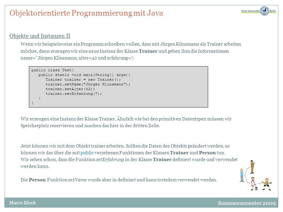 Sommersemester 2009 Marco Block Objektorientierte Programmierung mit Java Objekte und Instanzen II Wenn wir beispielsweise ein Programm schreiben woll