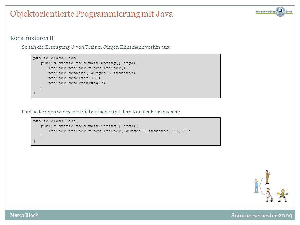 Sommersemester 2009 Marco Block Objektorientierte Programmierung mit Java Konstruktoren II So sah die Erzeugung von Trainer Jürgen Klinsmann vorhin au