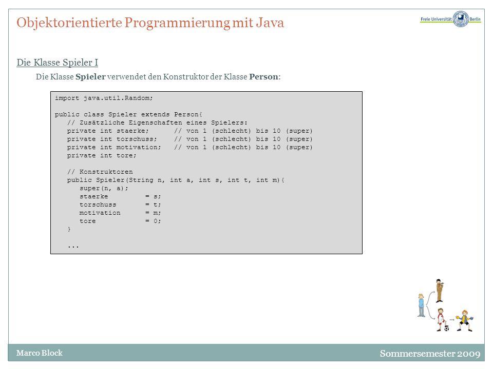 Sommersemester 2009 Marco Block Objektorientierte Programmierung mit Java Die Klasse Spieler I Die Klasse Spieler verwendet den Konstruktor der Klasse
