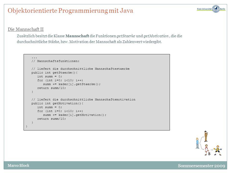 Sommersemester 2009 Marco Block Objektorientierte Programmierung mit Java Die Mannschaft II Zusätzlich besitzt die Klasse Mannschaft die Funktionen ge