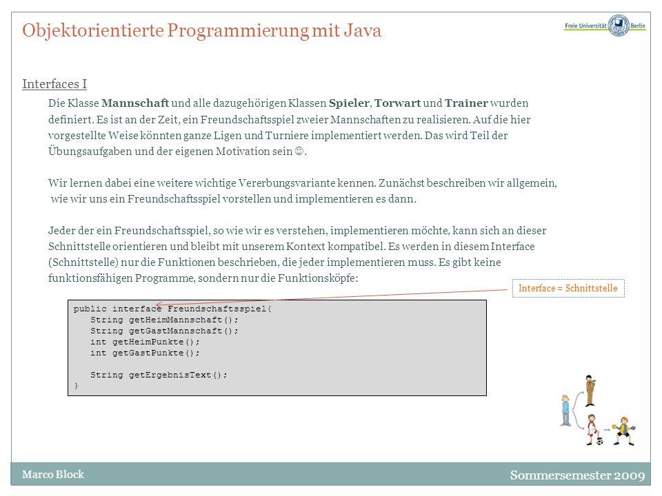 Sommersemester 2009 Marco Block Objektorientierte Programmierung mit Java Interfaces I Die Klasse Mannschaft und alle dazugehörigen Klassen Spieler, T