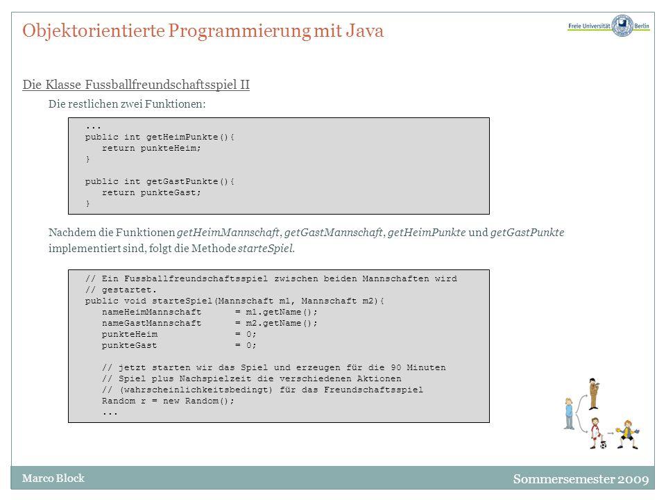 Sommersemester 2009 Marco Block Objektorientierte Programmierung mit Java Die Klasse Fussballfreundschaftsspiel II Die restlichen zwei Funktionen: Nac