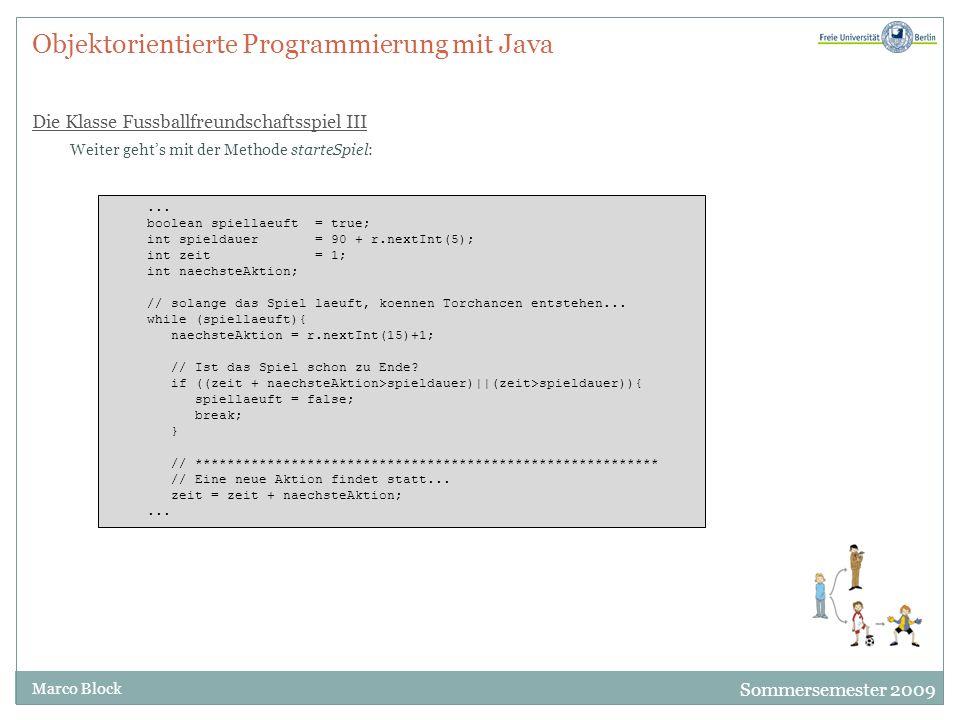 Sommersemester 2009 Marco Block Objektorientierte Programmierung mit Java Die Klasse Fussballfreundschaftsspiel III Weiter gehts mit der Methode start