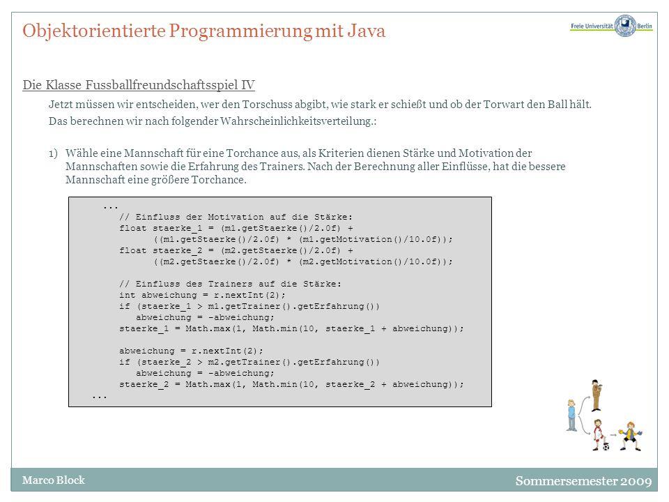 Sommersemester 2009 Marco Block Objektorientierte Programmierung mit Java Die Klasse Fussballfreundschaftsspiel IV Jetzt müssen wir entscheiden, wer d