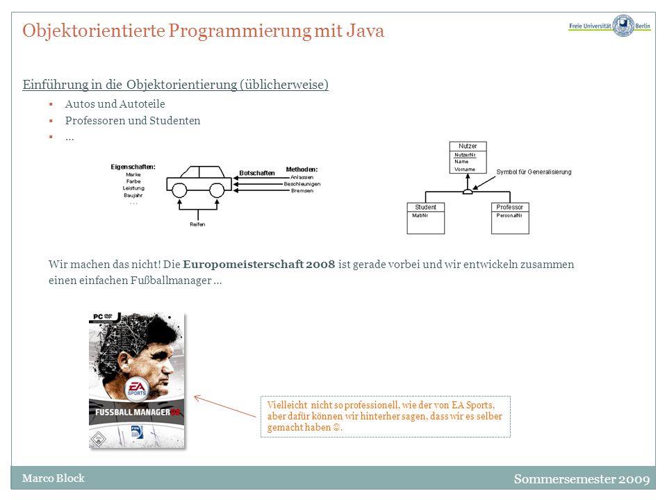 Sommersemester 2009 Marco Block Objektorientierte Programmierung mit Java Einführung in die Objektorientierung (üblicherweise) Autos und Autoteile Pro
