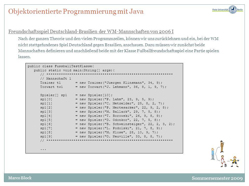 Sommersemester 2009 Marco Block Objektorientierte Programmierung mit Java Freundschaftsspiel Deutschland-Brasilien der WM-Mannschaften von 2006 I Nach