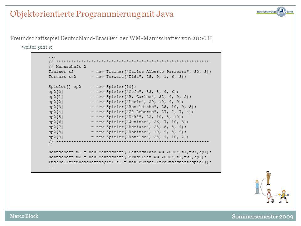 Sommersemester 2009 Marco Block Objektorientierte Programmierung mit Java Freundschaftsspiel Deutschland-Brasilien der WM-Mannschaften von 2006 II wei