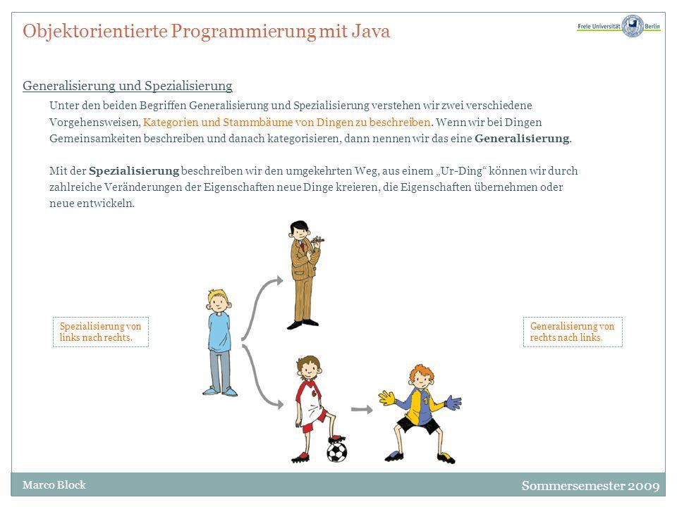 Sommersemester 2009 Marco Block Objektorientierte Programmierung mit Java Gemeinsamkeiten von Spieler und Trainer Wir haben 11 Spieler, z.B.