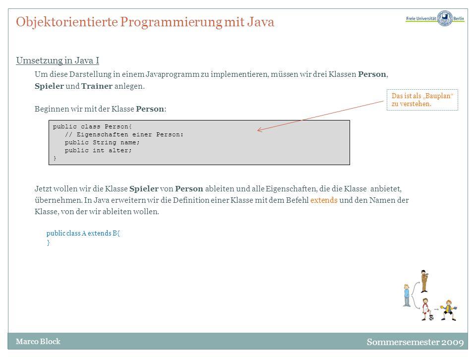 Sommersemester 2009 Marco Block Objektorientierte Sicht auf die ersten Konzepte Referenzvariablen I Zur Erinnerung, wir haben im vorherigen Abschnitt die Klasse Person implementiert.