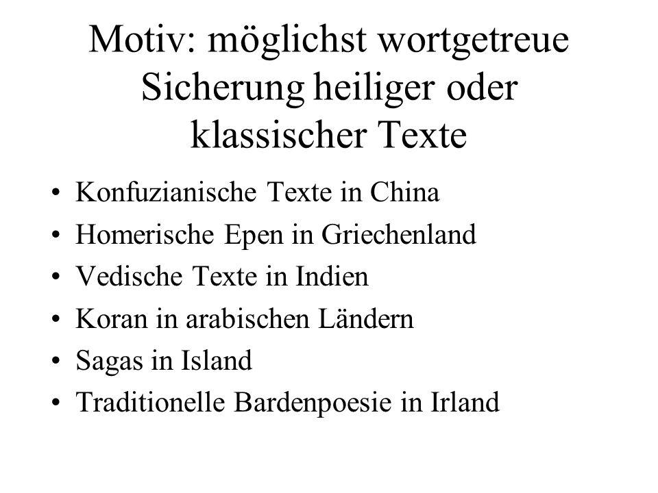 Motiv: möglichst wortgetreue Sicherung heiliger oder klassischer Texte Konfuzianische Texte in China Homerische Epen in Griechenland Vedische Texte in