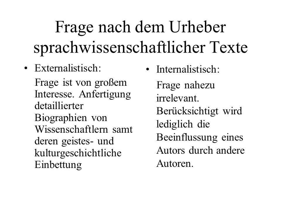 Frage nach dem Urheber sprachwissenschaftlicher Texte Externalistisch: Frage ist von großem Interesse. Anfertigung detaillierter Biographien von Wisse