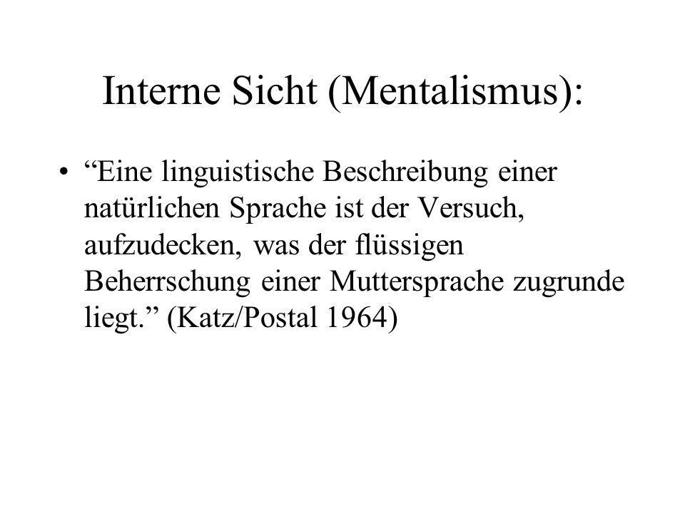Interne Sicht (Mentalismus): Eine linguistische Beschreibung einer natürlichen Sprache ist der Versuch, aufzudecken, was der flüssigen Beherrschung ei