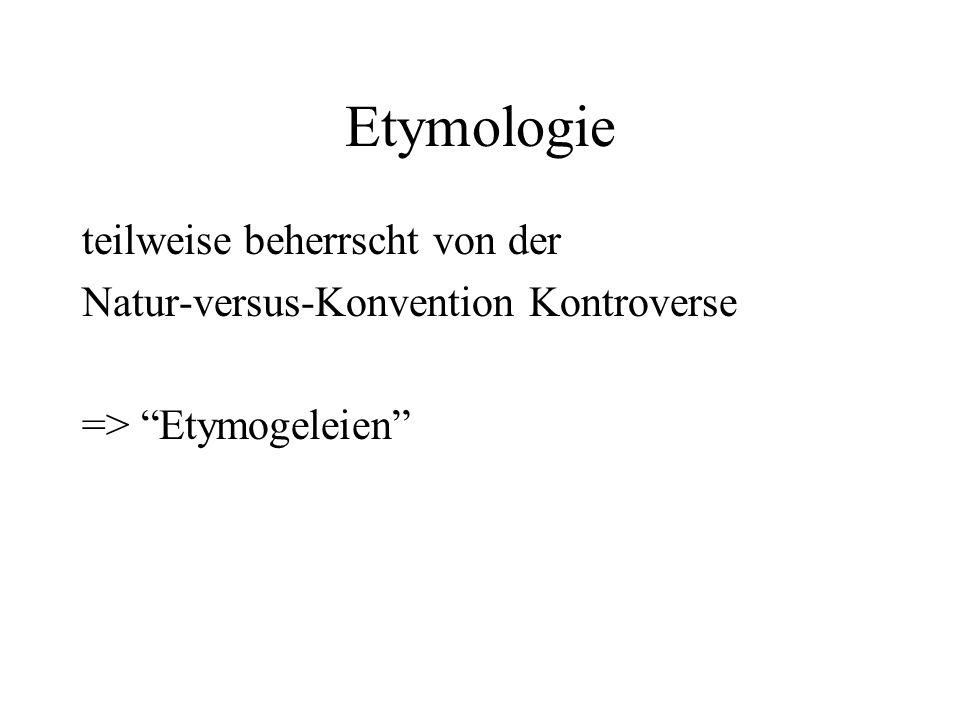 Etymologie teilweise beherrscht von der Natur-versus-Konvention Kontroverse => Etymogeleien