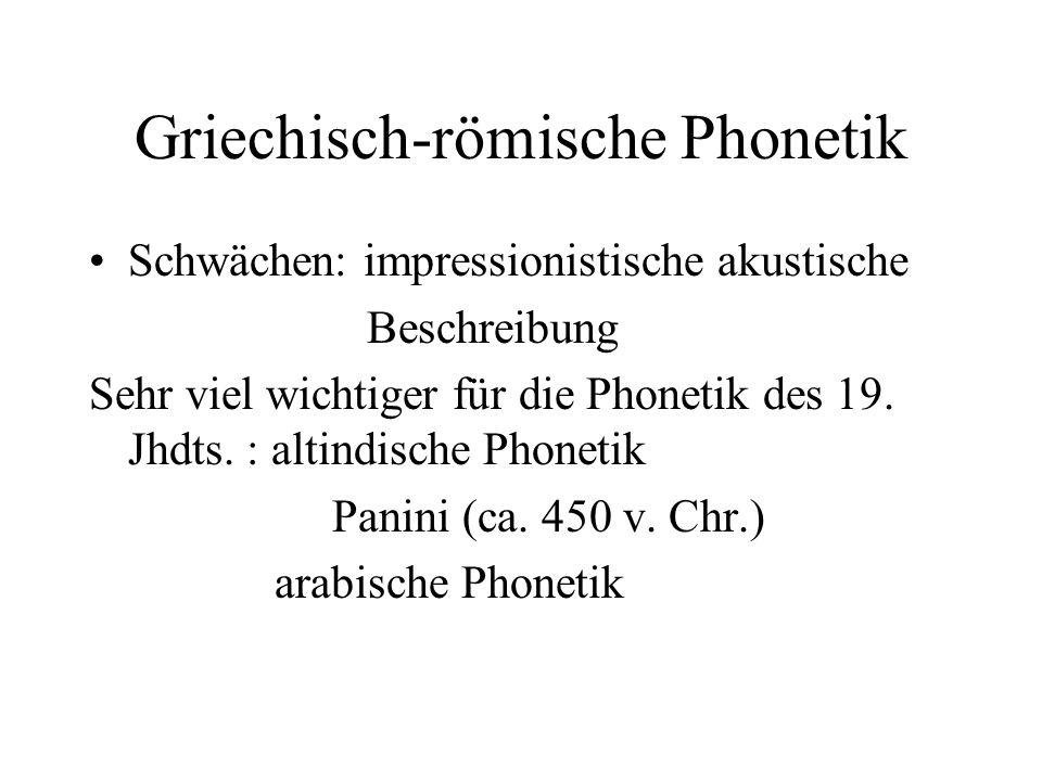 Griechisch-römische Phonetik Schwächen: impressionistische akustische Beschreibung Sehr viel wichtiger für die Phonetik des 19. Jhdts. : altindische P