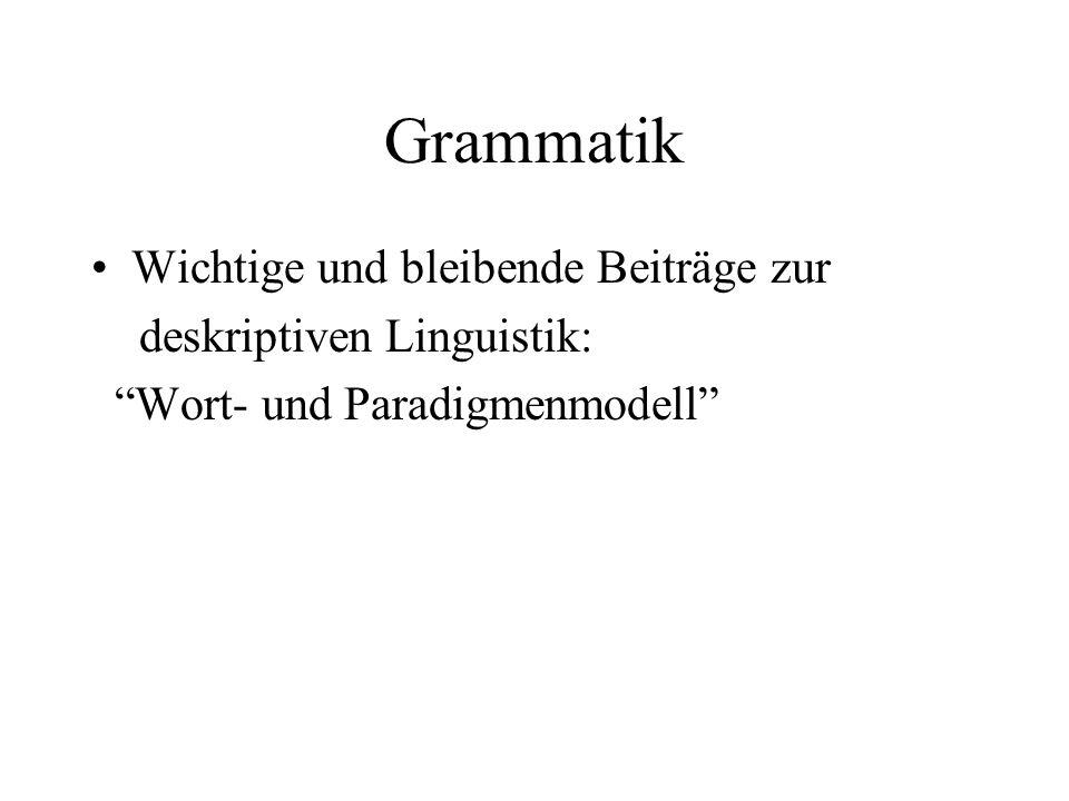 Grammatik Wichtige und bleibende Beiträge zur deskriptiven Linguistik: Wort- und Paradigmenmodell