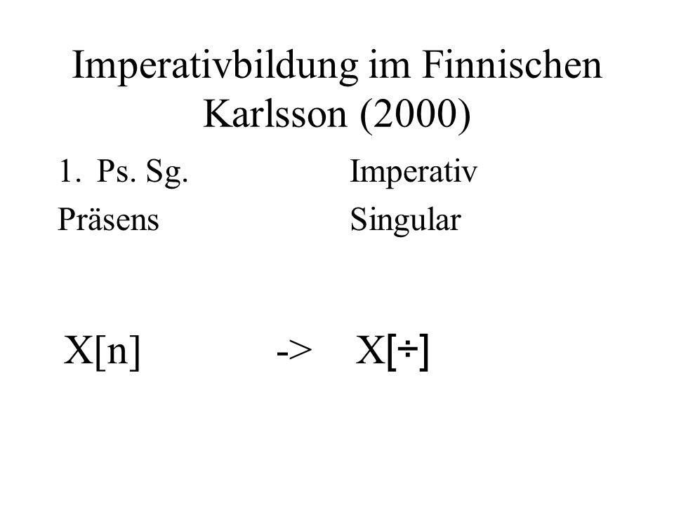 Imperativbildung im Finnischen Karlsson (2000) 1.Ps. Sg. Präsens X[n] -> Imperativ Singular X [÷]