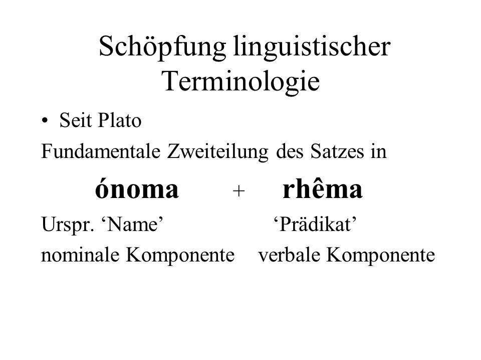 Schöpfung linguistischer Terminologie Seit Plato Fundamentale Zweiteilung des Satzes in ónoma + rhêma Urspr. Name Prädikat nominale Komponente verbale