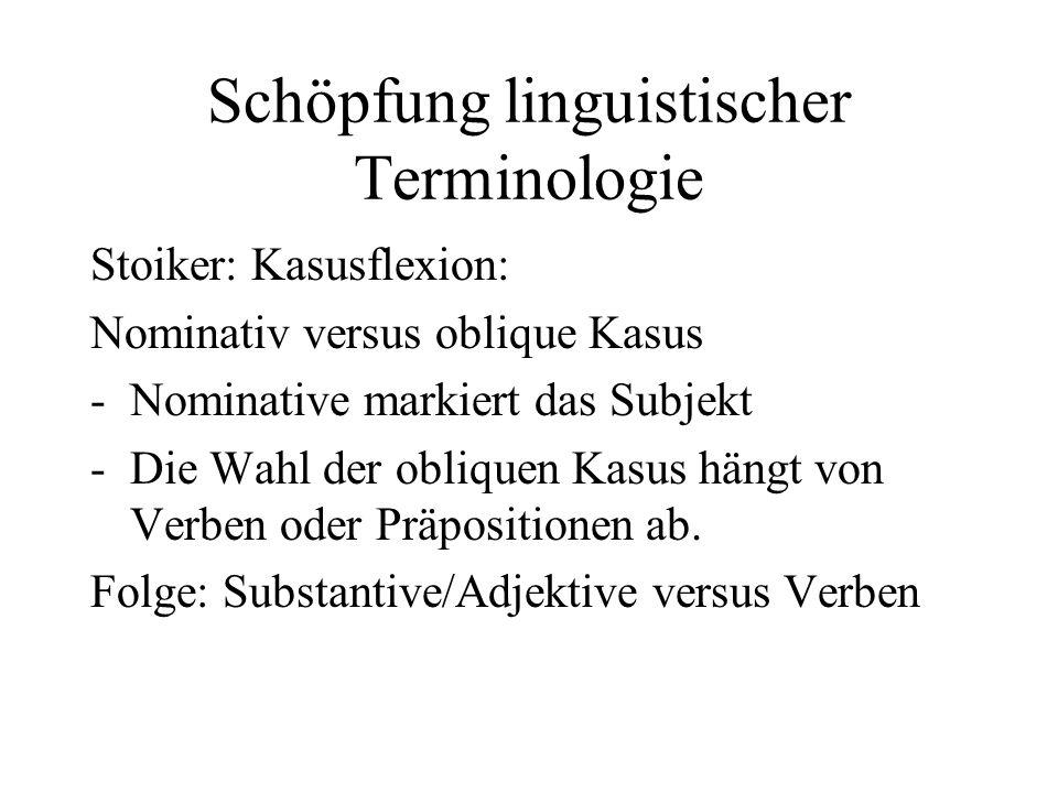 Schöpfung linguistischer Terminologie Stoiker: Kasusflexion: Nominativ versus oblique Kasus -Nominative markiert das Subjekt -Die Wahl der obliquen Ka