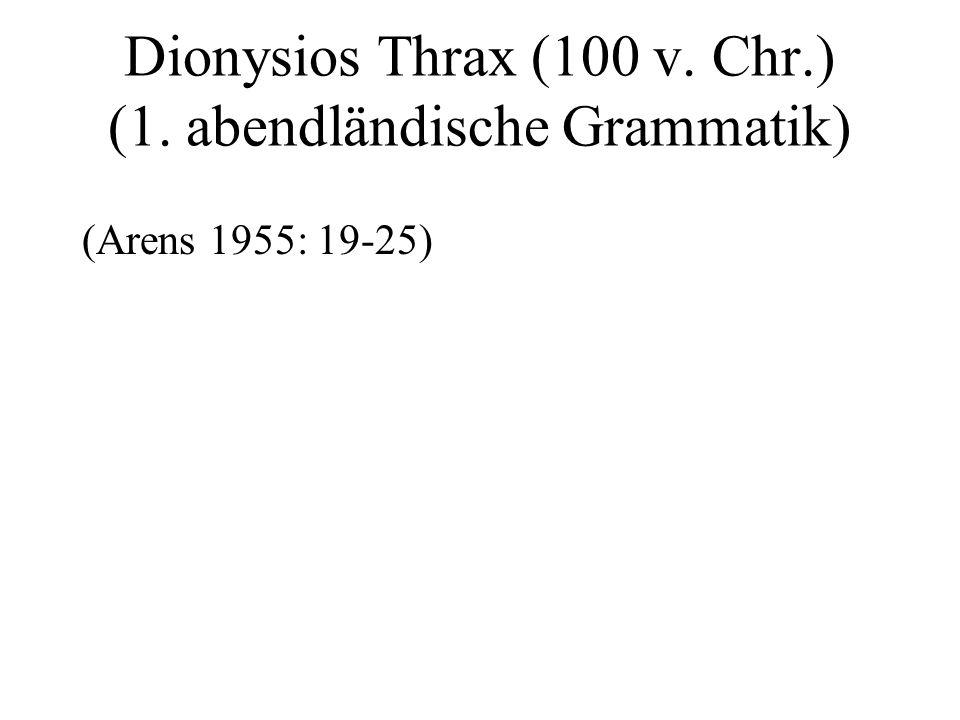 Dionysios Thrax (100 v. Chr.) (1. abendländische Grammatik) (Arens 1955: 19-25)
