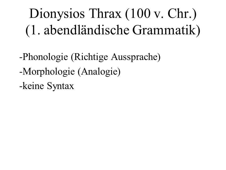 Dionysios Thrax (100 v. Chr.) (1. abendländische Grammatik) -Phonologie (Richtige Aussprache) -Morphologie (Analogie) -keine Syntax