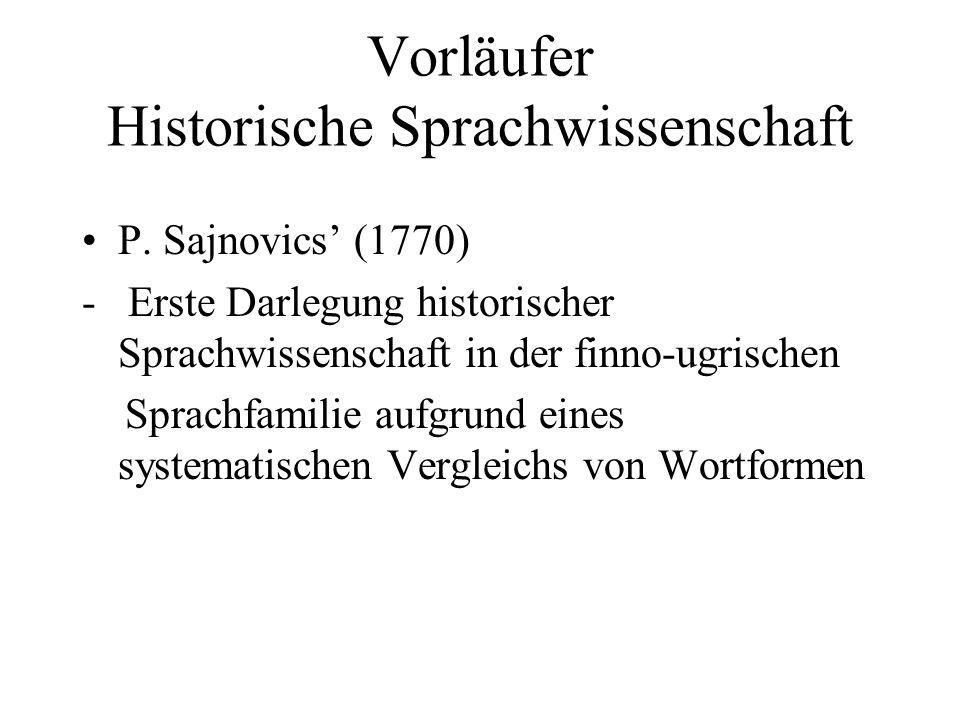 Vorläufer Historische Sprachwissenschaft P. Sajnovics (1770) - Erste Darlegung historischer Sprachwissenschaft in der finno-ugrischen Sprachfamilie au