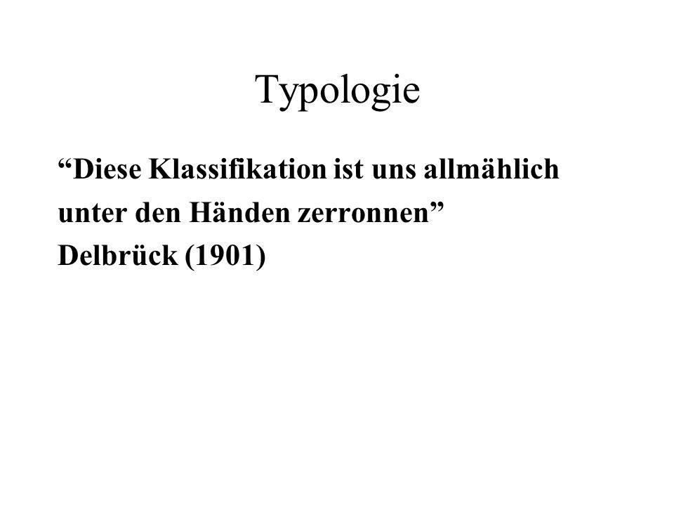 Typologie Diese Klassifikation ist uns allmählich unter den Händen zerronnen Delbrück (1901)