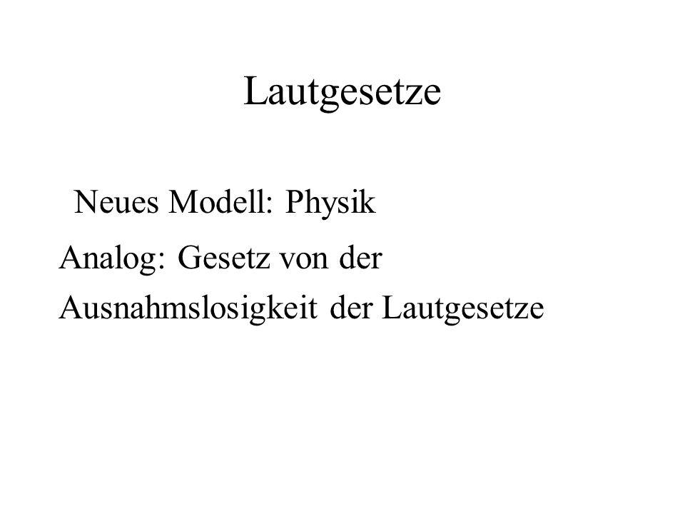 Lautgesetze Neues Modell: Physik Analog: Gesetz von der Ausnahmslosigkeit der Lautgesetze