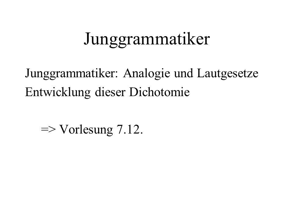 Junggrammatiker Junggrammatiker: Analogie und Lautgesetze Entwicklung dieser Dichotomie => Vorlesung 7.12.