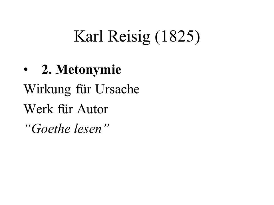 Karl Reisig (1825) 2. Metonymie Wirkung für Ursache Werk für Autor Goethe lesen