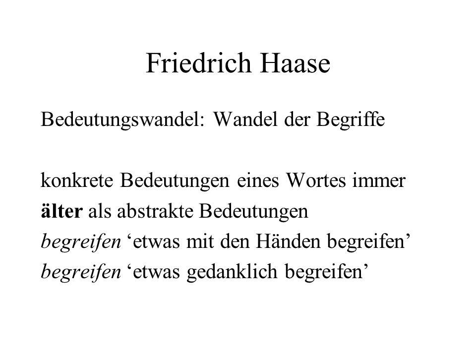 Friedrich Haase Bedeutungswandel: Wandel der Begriffe konkrete Bedeutungen eines Wortes immer älter als abstrakte Bedeutungen begreifen etwas mit den Händen begreifen begreifen etwas gedanklich begreifen