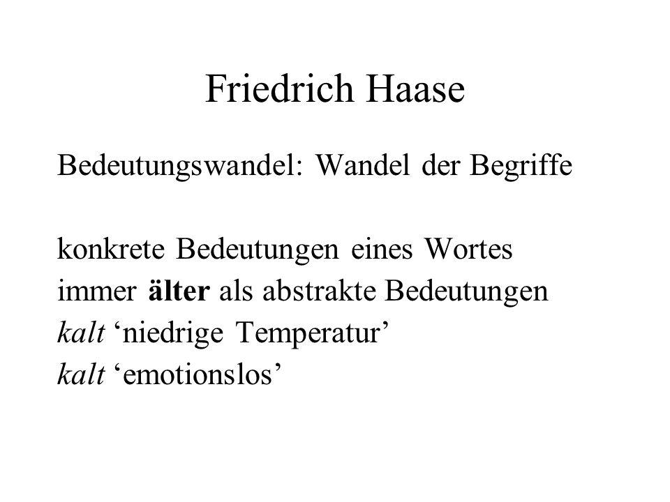 Friedrich Haase Bedeutungswandel: Wandel der Begriffe konkrete Bedeutungen eines Wortes immer älter als abstrakte Bedeutungen kalt niedrige Temperatur kalt emotionslos