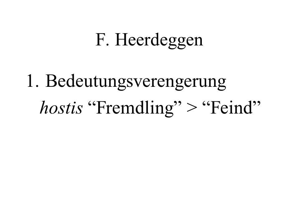 F. Heerdeggen 1.Bedeutungsverengerung hostis Fremdling > Feind