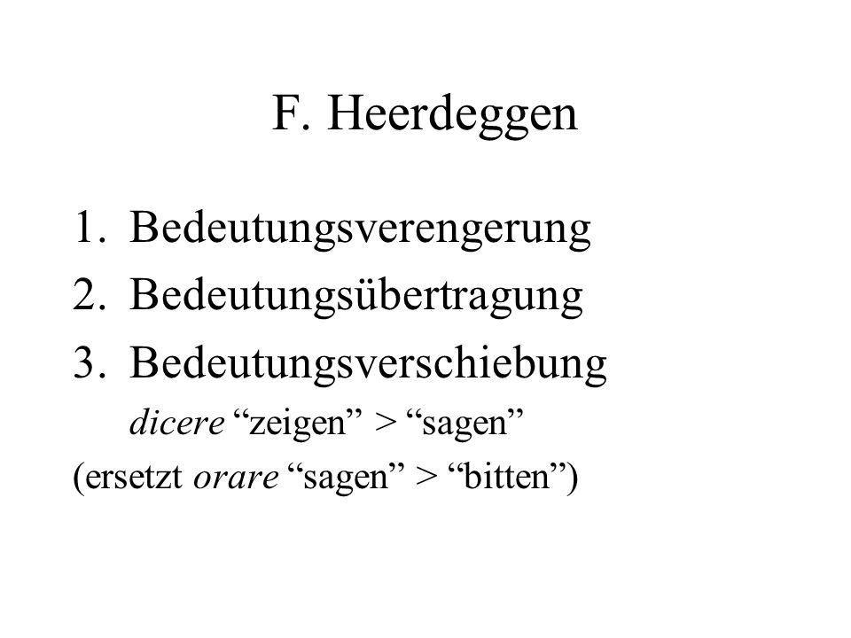 F. Heerdeggen 1.Bedeutungsverengerung 2.Bedeutungsübertragung 3.Bedeutungsverschiebung dicere zeigen > sagen (ersetzt orare sagen > bitten)