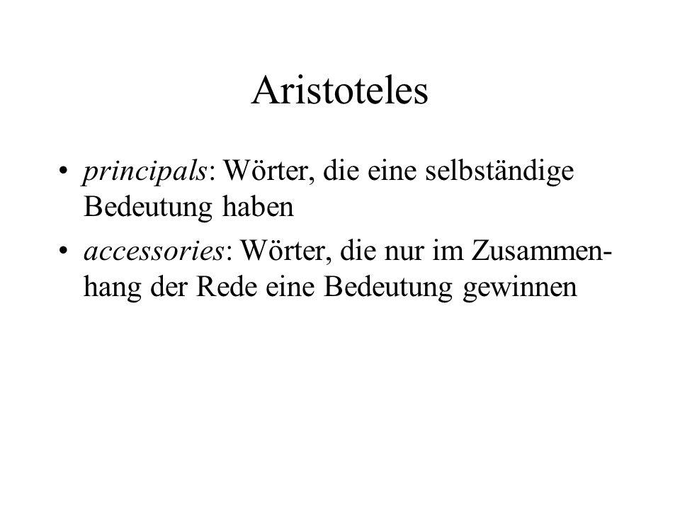 Aristoteles principals: Wörter, die eine selbständige Bedeutung haben accessories: Wörter, die nur im Zusammen- hang der Rede eine Bedeutung gewinnen