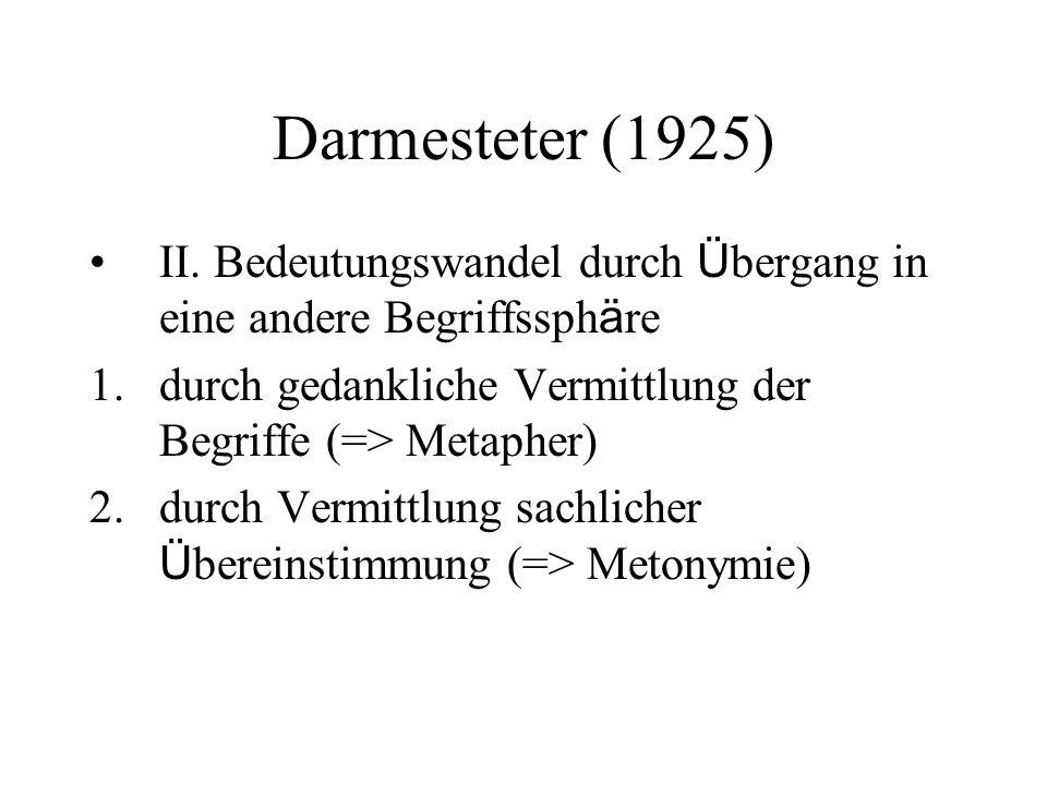 Darmesteter (1925) II. Bedeutungswandel durch Ü bergang in eine andere Begriffssph ä re 1.durch gedankliche Vermittlung der Begriffe (=> Metapher) 2.d