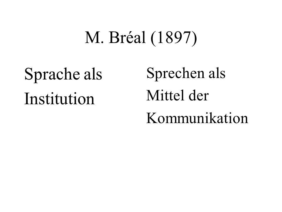 M. Bréal (1897) Sprache als Institution Sprechen als Mittel der Kommunikation