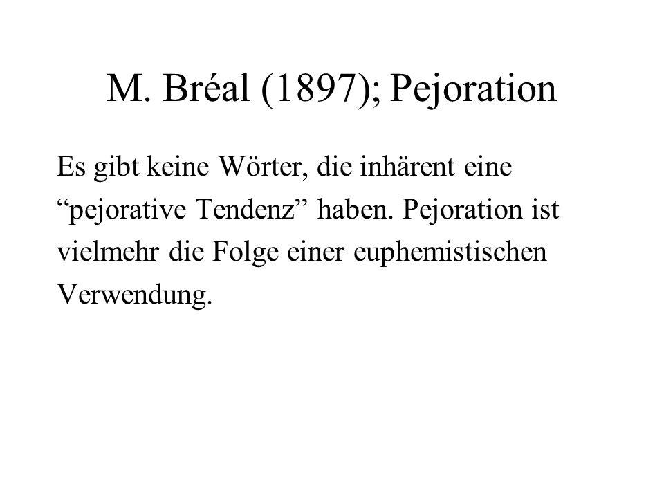 M. Bréal (1897); Pejoration Es gibt keine Wörter, die inhärent eine pejorative Tendenz haben.